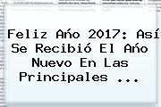 <b>Feliz Año 2017</b>: Así Se Recibió El Año Nuevo En Las Principales ...
