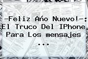 ?<b>Feliz Año</b> Nuevo!?: El Truco Del IPhone Para Los <b>mensajes</b> ...
