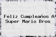 Feliz Cumpleaños A <b>Super Mario Bros</b>