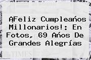 ¡Feliz Cumpleaños <b>Millonarios</b>!: En Fotos, 69 Años De Grandes Alegrías