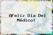 ¡<b>Feliz Día Del Médico</b>!