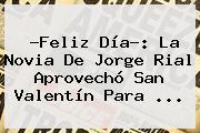 ?<b>Feliz</b> Día?: La Novia De Jorge Rial Aprovechó <b>San Valentín</b> Para ...