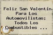<b>Feliz San Valentín</b> Para Los Automovilistas: Todos Los Combustibles ...