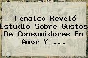 Fenalco Reveló Estudio Sobre Gustos De Consumidores En <b>Amor Y</b> ...