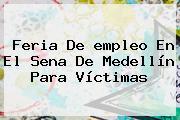Feria De <b>empleo</b> En El Sena De Medellín Para Víctimas