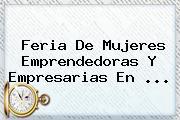 Feria De <b>Mujeres</b> Emprendedoras Y Empresarias En ...