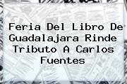 Feria Del Libro De <b>Guadalajara</b> Rinde Tributo A Carlos Fuentes