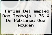 Ferias Del <b>empleo</b> Dan Trabajo A 36 % De Poblanos Que Acuden