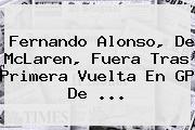 <b>Fernando Alonso</b>, De McLaren, Fuera Tras Primera Vuelta En GP De <b>...</b>