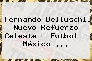 <b>Fernando Belluschi</b>, Nuevo Refuerzo Celeste - Futbol - México <b>...</b>