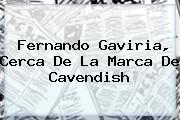 <b>Fernando Gaviria</b>, Cerca De La Marca De Cavendish