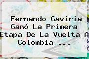 Fernando Gaviria Ganó La Primera Etapa De La Vuelta A <b>Colombia</b> ...