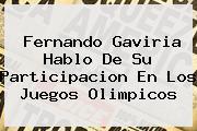 <b>Fernando Gaviria</b> Hablo De Su Participacion En Los Juegos Olimpicos