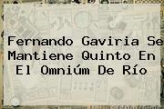 <b>Fernando Gaviria</b> Se Mantiene Quinto En El Omniúm De Río