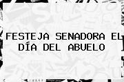FESTEJA SENADORA EL <b>DÍA DEL ABUELO</b>