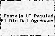 Festeja UT Paquimé El <b>Día Del Agrónomo</b>