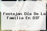 Festejan <b>Día De La Familia</b> En DIF