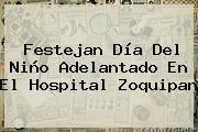 Festejan <b>Día Del Niño</b> Adelantado En El Hospital Zoquipan