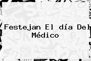 Festejan El <b>día Del Médico</b>