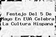 Festejo Del <b>5 De Mayo</b> En EUA Celebra La Cultura Hispana