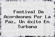 Festival De Acordeones Por La Paz, Un <b>éxito</b> En Turbana