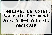 Festival De Goles: <b>Borussia Dortmund</b> Venció 8-4 A Legia Varsovia