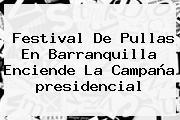 Festival De Pullas En Barranquilla Enciende La Campaña Presidencial