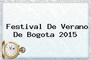 <b>Festival De Verano</b> De <b>Bogota 2015</b>