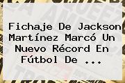 Fichaje De <b>Jackson Martínez</b> Marcó Un Nuevo Récord En Fútbol De <b>...</b>