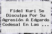 <b>Fidel Kuri</b> Se Disculpa Por Su Agresión A Edgardo Codesal En Las <b>...</b>