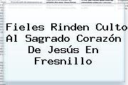 Fieles Rinden Culto Al <b>Sagrado Corazón De Jesús</b> En Fresnillo