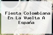 Fiesta Colombiana En La <b>Vuelta A España</b>