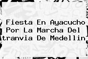 Fiesta En Ayacucho Por La Marcha Del <b>tranvia</b> De <b>Medellin</b>