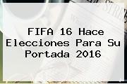 <b>FIFA 16</b> Hace Elecciones Para Su Portada 2016