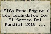 <b>Fifa</b> Pasa Página A Los Escándalos Con El Sorteo Del Mundial 2018 <b>...</b>