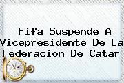 <b>Fifa</b> Suspende A Vicepresidente De La Federacion De Catar