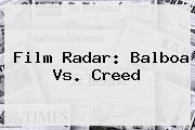 Film Radar: Balboa Vs. <b>Creed</b>