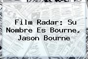 Film Radar: Su Nombre Es Bourne, <b>Jason Bourne</b>