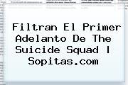 Filtran El Primer Adelanto De The <b>Suicide Squad</b> | Sopitas.com