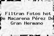 Filtran Fotos <b>hot</b> De Macarena Pérez De Gran Hermano