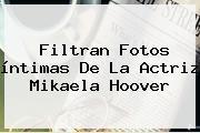 Filtran Fotos íntimas De La Actriz <b>Mikaela Hoover</b>
