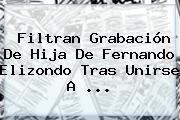 Filtran Grabación De Hija De <b>Fernando Elizondo</b> Tras Unirse A <b>...</b>