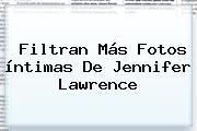 Filtran Más Fotos íntimas De <b>Jennifer Lawrence</b>