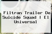 Filtran Trailer De <b>Suicide Squad</b> |<b> El Universal
