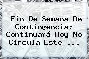 Fin De Semana De Contingencia: Continuará <b>Hoy No Circula</b> Este ...