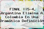 FINAL   5-4, <b>Argentina</b> Elimina A <b>Colombia</b> En Una Dramática Definición