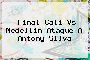 Final <b>Cali Vs Medellin</b> Ataque A Antony Silva