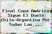 <b>Final Copa América</b>: Sigue El Duelo Chile-Argentina Por Todas Las <b>...</b>