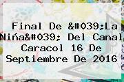 <b>Final De &#039;La Niña</b>&#039; Del Canal Caracol 16 De Septiembre De 2016