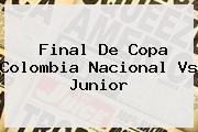Final De Copa Colombia <b>Nacional Vs Junior</b>